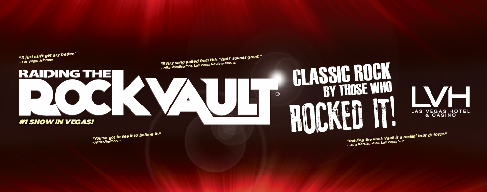"""""""RAIDING THE ROCK VAULT,"""" 'Classic Rock By Those Who Rocked It!' SIGNS GROUNDBREAKING LONG TERM AGREEMENT TO CONTINUE IN 2014 AT THE LVH – LAS VEGAS HOTEL & CASINO"""